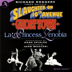 Richard Rodgers Three Ballets, Slaughter on 10th Ave - Ghost Town - La Princess Zenobia